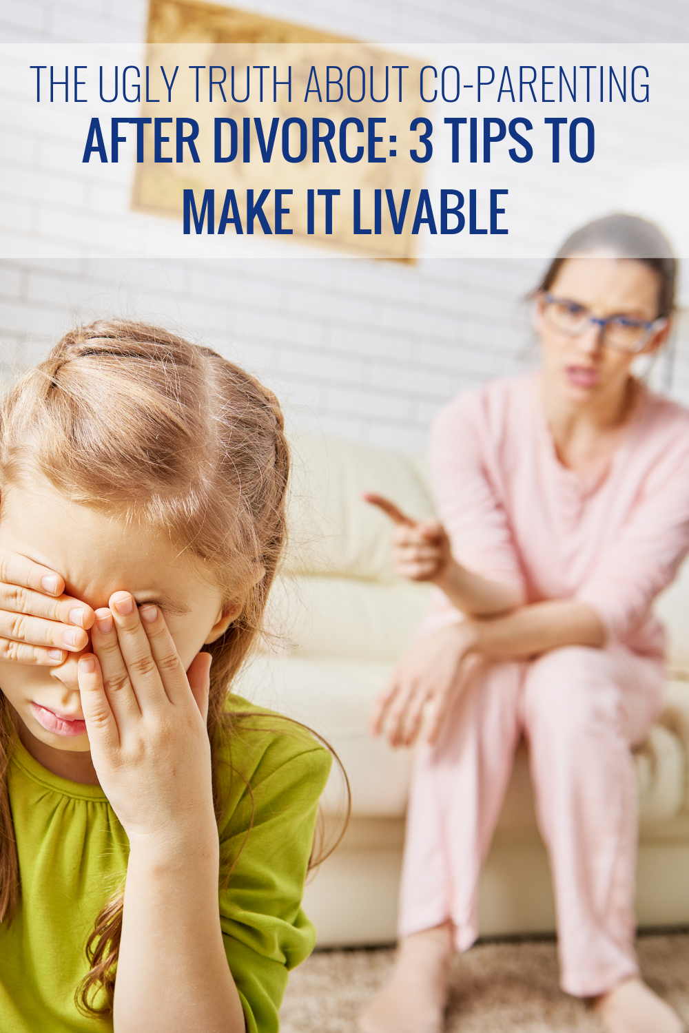 The Ugly Truth About Co-parenting After Divorce: 3 Tips to Make it Livable