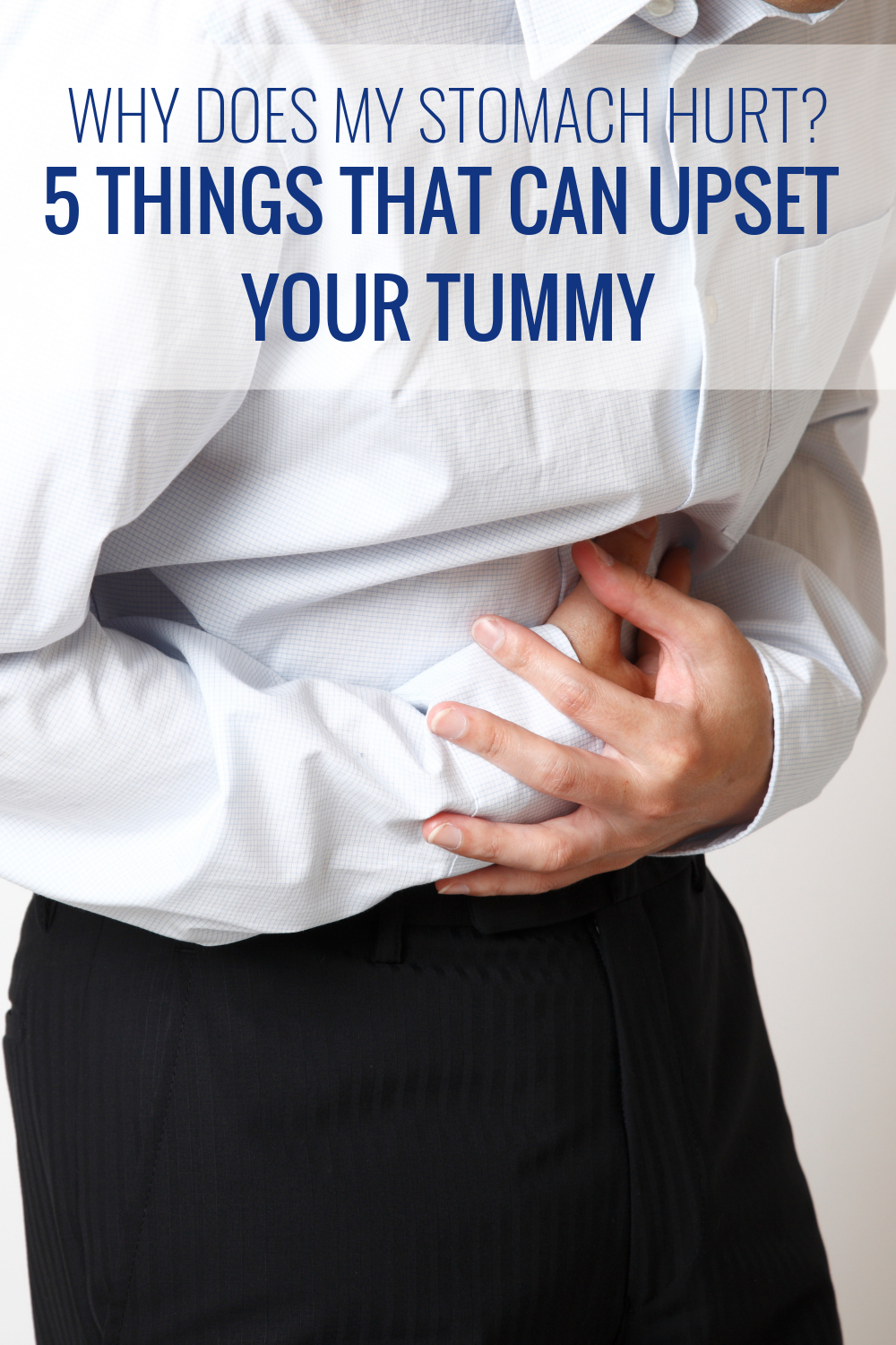 Why Does My Stomach Hurt? 5 Things That Can Upset Your Tummy