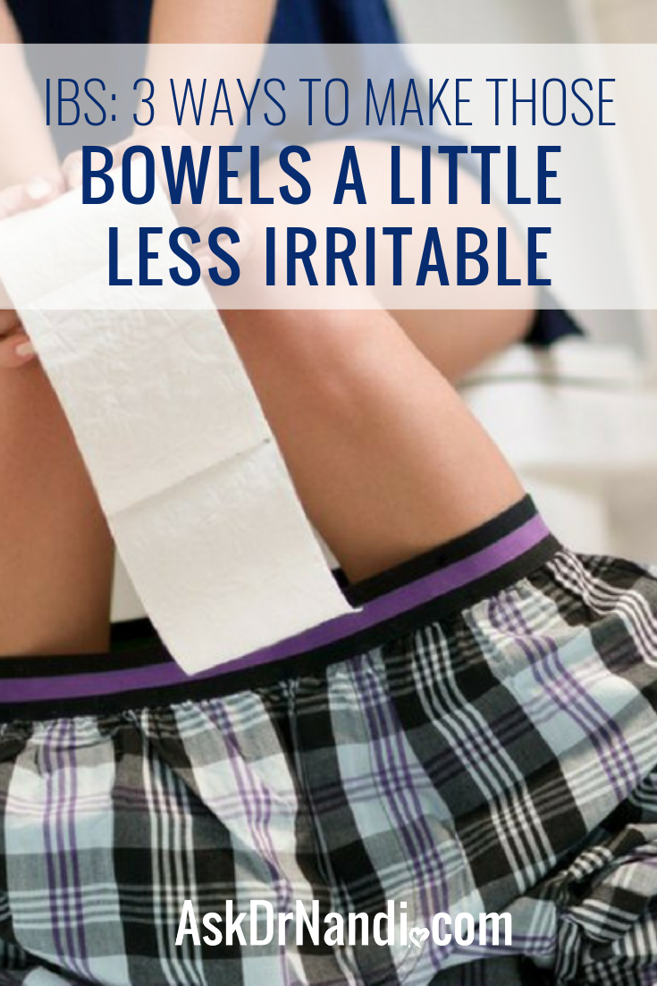 IBS: 3 Ways to Make Those Bowels a Little Less Irritable
