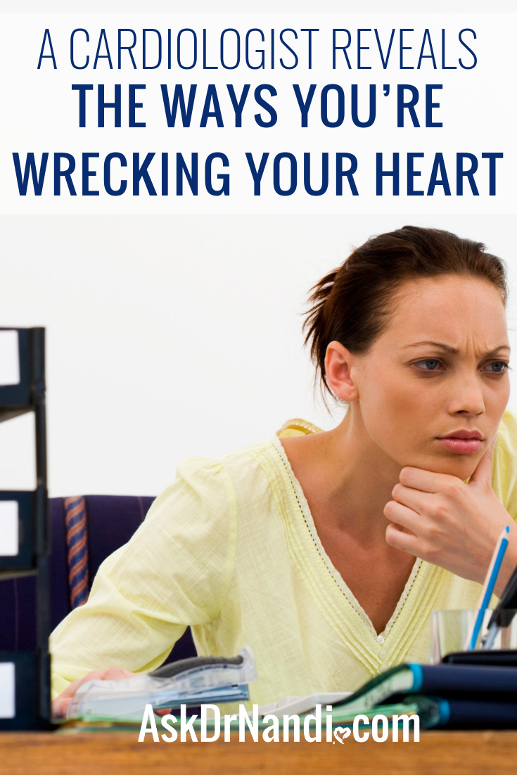 A Cardiologist Reveals The Ways You're Wrecking Your Heart ( P.S. It's not Smoking)