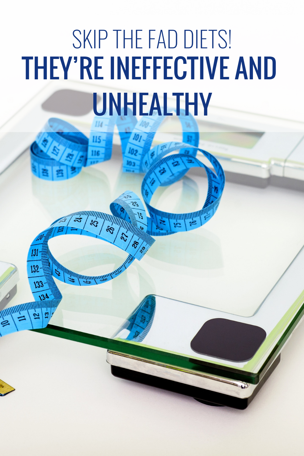 Skip the Fad Diets! They're Ineffective and Unhealthy