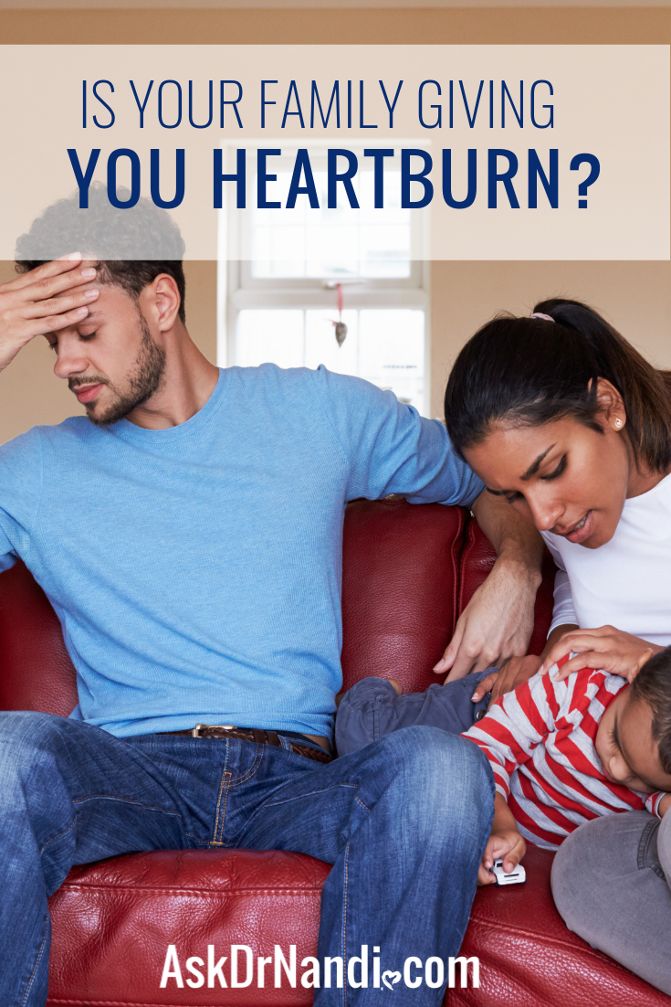 Is Your Family Giving You Heartburn?