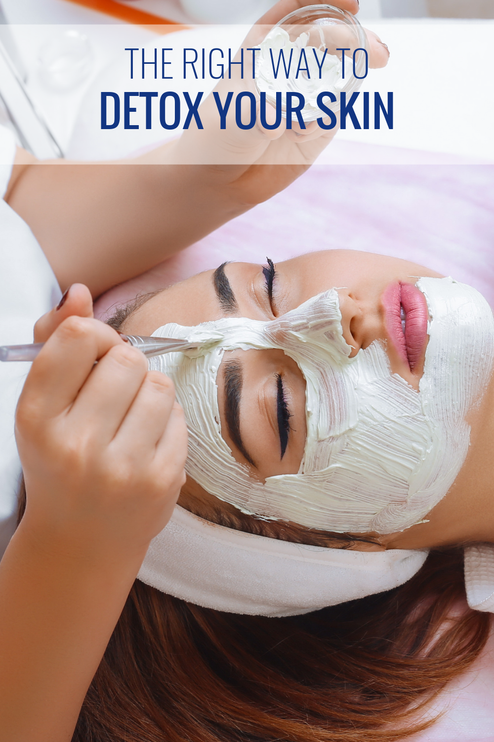 The Right Way to Detox Your Skin