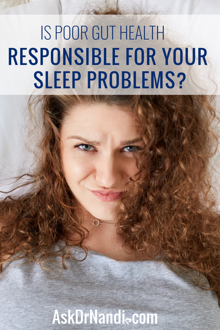 Is Poor Gut Health Responsible For Your Sleep Problems?