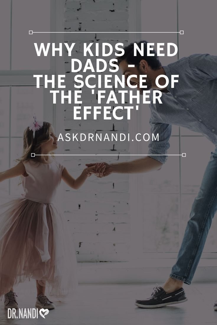 Why Kids Need Dads - The Science Of The \'Father Effect\'